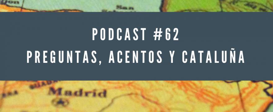 62. Preguntas, acentos y Cataluña