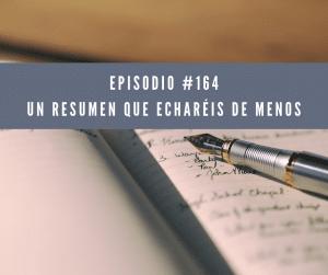 Episodio 164, un resumen que echaréis de menos