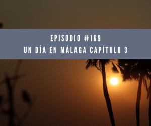 169 Un día en Málaga Capítulo 3